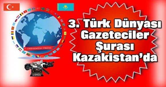 Gazeteciler Şurası Kazakistan da Yapılacak